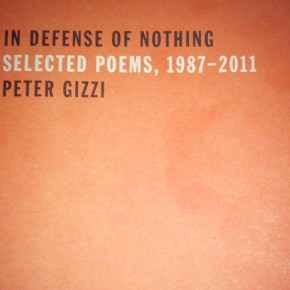 Peter Gizzi: In Defense of Nothing: Selected Poems, 1987–2011