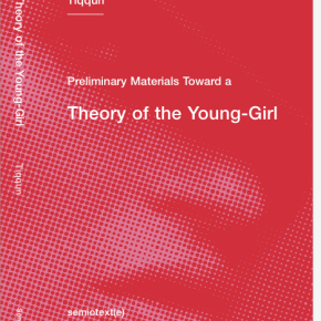 (NOT) GIRLS AND (MAD)WOMEN: Tiqqun's Preliminary Materials for a Theory of the Young Girl and Kate Zambreno's Heroines